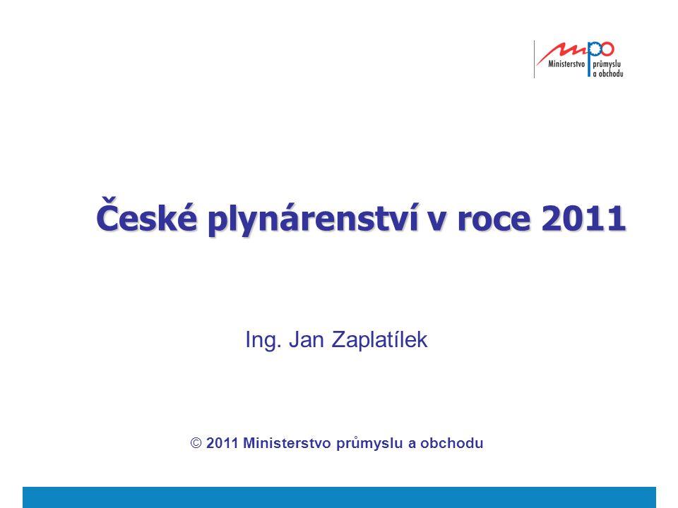 České plynárenství v roce 2011 Ing. Jan Zaplatílek © 2011 Ministerstvo průmyslu a obchodu