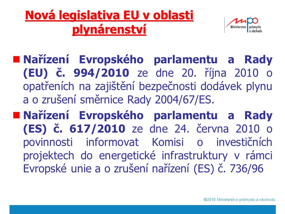  2010  Ministerstvo průmyslu a obchodu Nová legislativa EU v oblasti plynárenství Nařízení Evropského parlamentu a Rady (EU) č. 994/2010 ze dne 20.