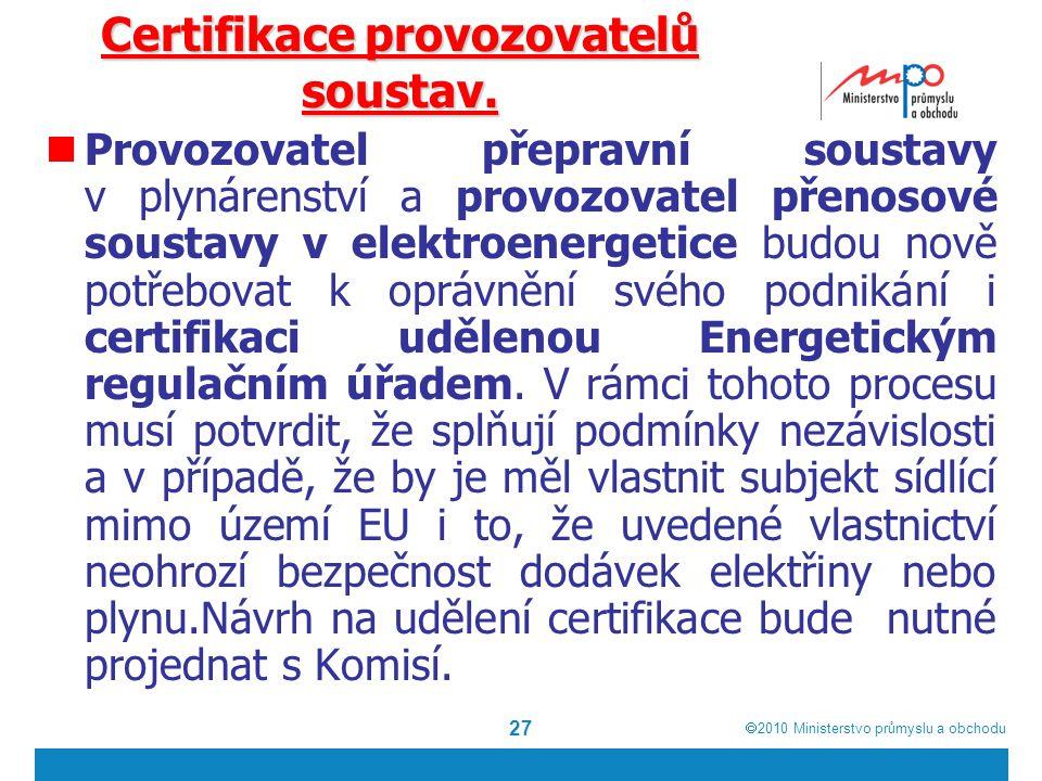  2010  Ministerstvo průmyslu a obchodu 27 Certifikace provozovatelů soustav. Provozovatel přepravní soustavy v plynárenství a provozovatel přenosov