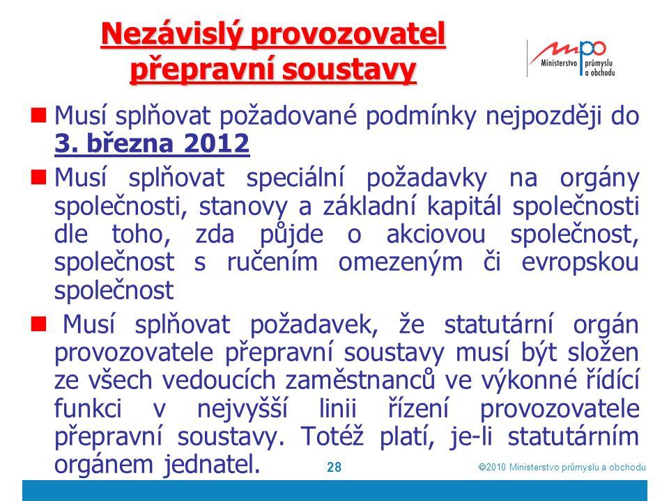  2010  Ministerstvo průmyslu a obchodu 28 Nezávislý provozovatel přepravní soustavy Musí splňovat požadované podmínky nejpozději do 3. března 2012