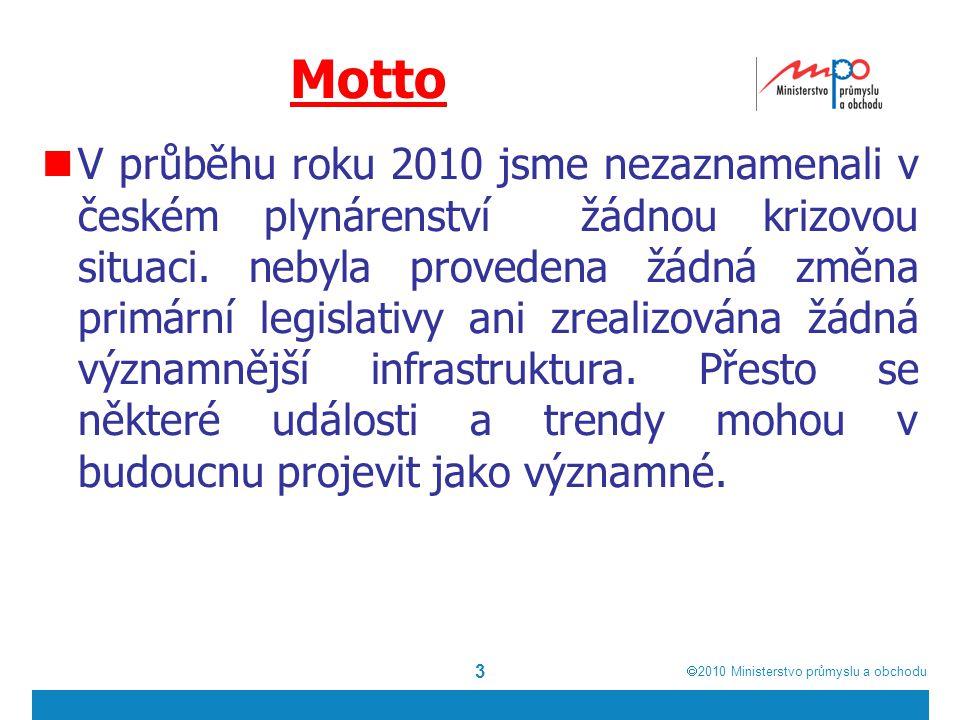  2010  Ministerstvo průmyslu a obchodu Motto V průběhu roku 2010 jsme nezaznamenali v českém plynárenství žádnou krizovou situaci. nebyla provedena