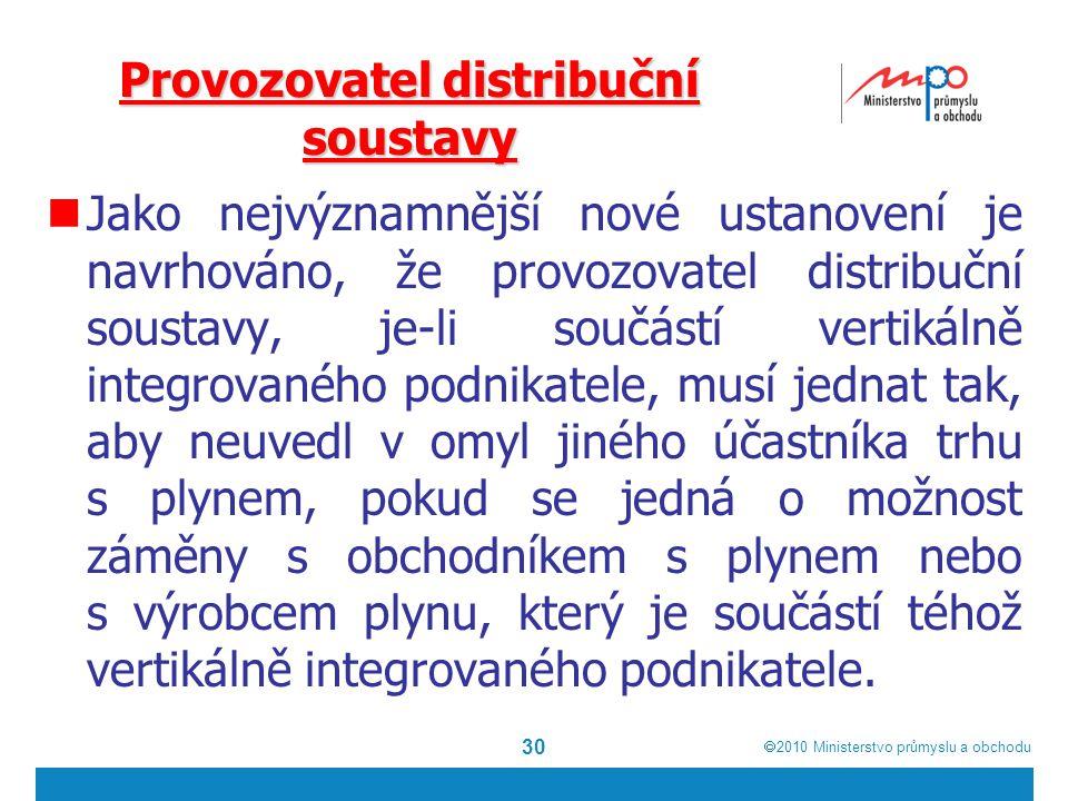  2010  Ministerstvo průmyslu a obchodu 30 Provozovatel distribuční soustavy Jako nejvýznamnější nové ustanovení je navrhováno, že provozovatel dist