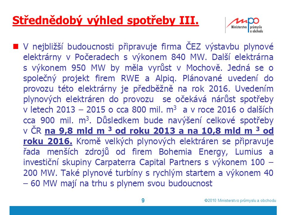  2010  Ministerstvo průmyslu a obchodu Střednědobý výhled spotřeby III. V nejbližší budoucnosti připravuje firma ČEZ výstavbu plynové elektrárny v