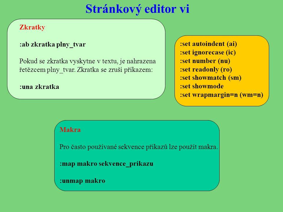 Stránkový editor vi Makra Pro často používané sekvence příkazů lze použít makra. :map makro sekvence_prikazu :unmap makro Zkratky :ab zkratka plny_tva
