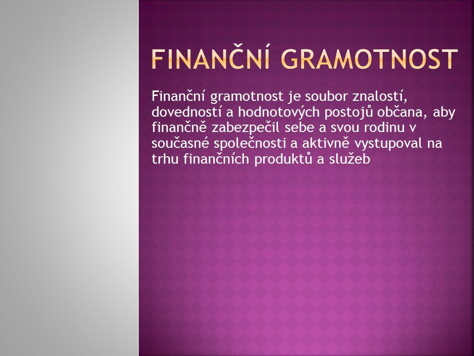 Finanční gramotnost je soubor znalostí, dovedností a hodnotových postojů občana, aby finančně zabezpečil sebe a svou rodinu v současné společnosti a a