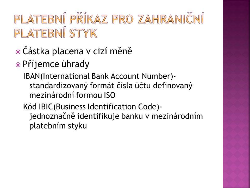  Částka placena v cizí měně  Příjemce úhrady IBAN(International Bank Account Number)- standardizovaný formát čísla účtu definovaný mezinárodní formo