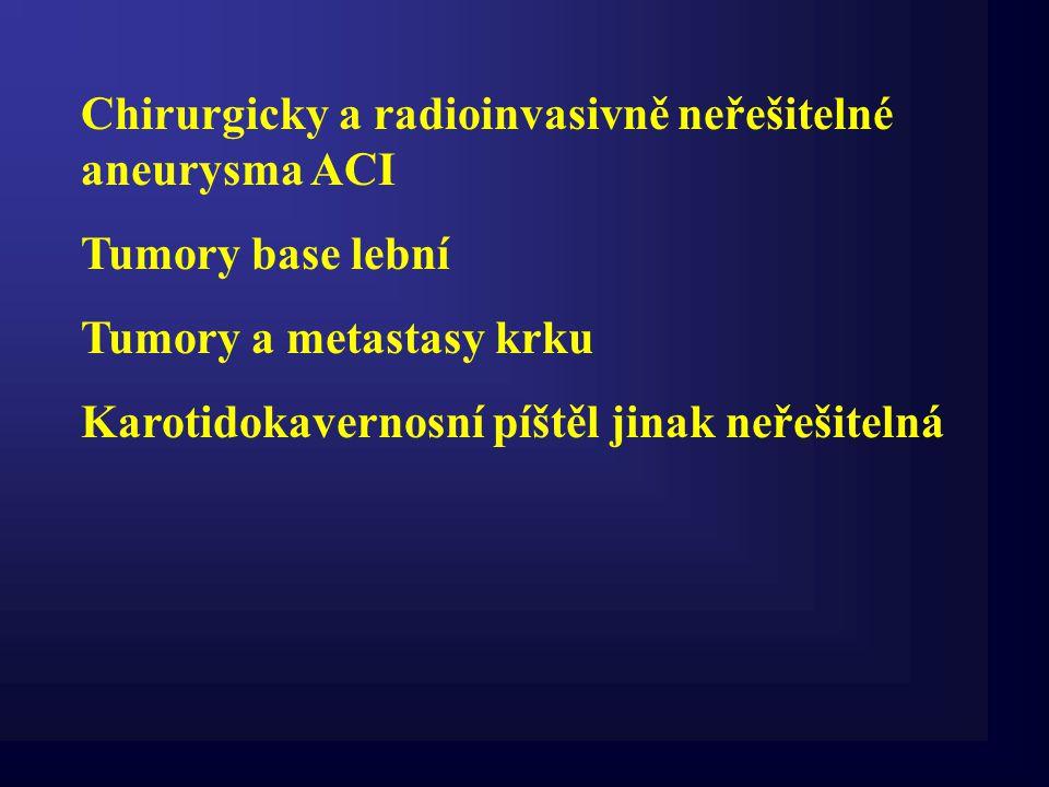 Chirurgicky a radioinvasivně neřešitelné aneurysma ACI Tumory base lební Tumory a metastasy krku Karotidokavernosní píštěl jinak neřešitelná
