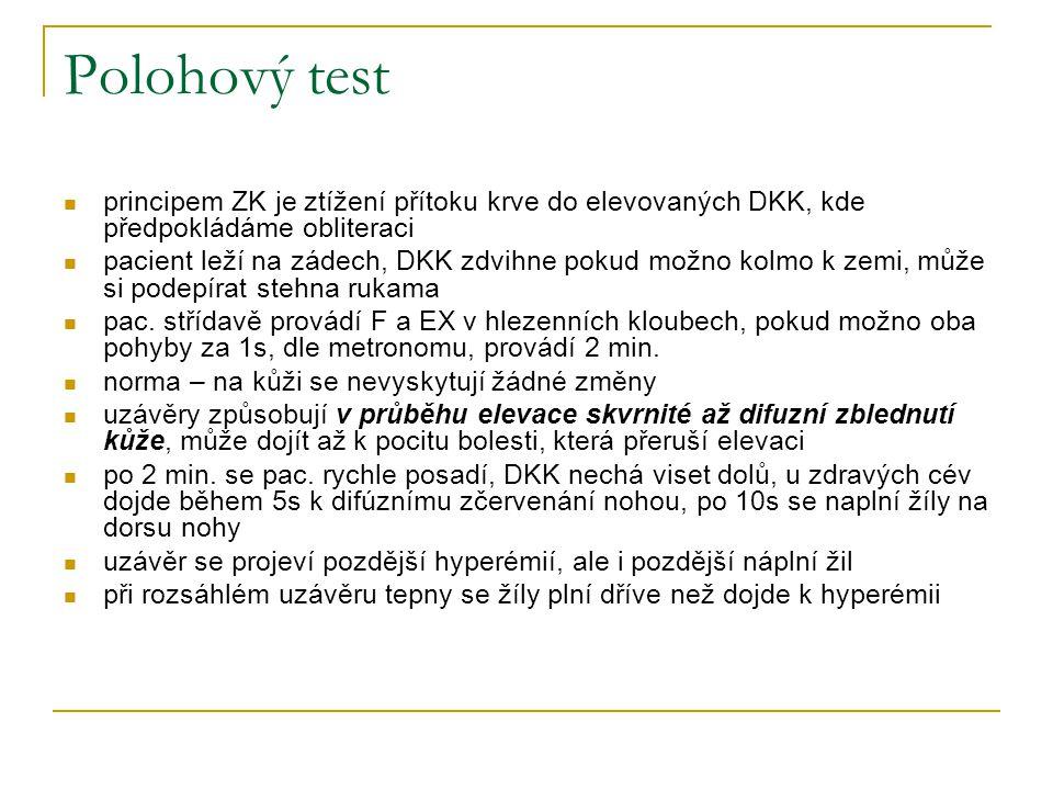 Polohový test principem ZK je ztížení přítoku krve do elevovaných DKK, kde předpokládáme obliteraci pacient leží na zádech, DKK zdvihne pokud možno ko