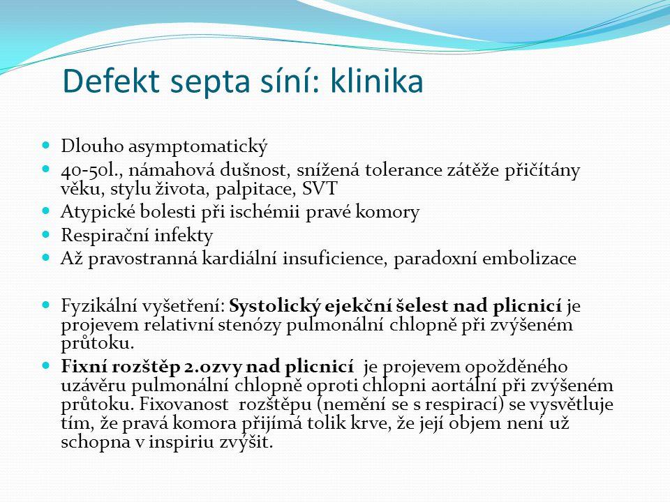 Defekt septa síní: klinika Dlouho asymptomatický 40-50l., námahová dušnost, snížená tolerance zátěže přičítány věku, stylu života, palpitace, SVT Atypické bolesti při ischémii pravé komory Respirační infekty Až pravostranná kardiální insuficience, paradoxní embolizace Fyzikální vyšetření: Systolický ejekční šelest nad plicnicí je projevem relativní stenózy pulmonální chlopně při zvýšeném průtoku.