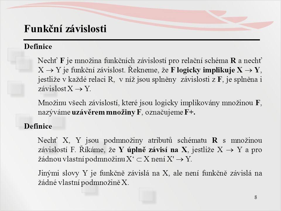 9 Funkční závislosti Definice Nechť R ({A1,A2,...,An},f) je relační schéma s množinou funkčních závislostí F, nechť X  {A1,A2,...,An}.