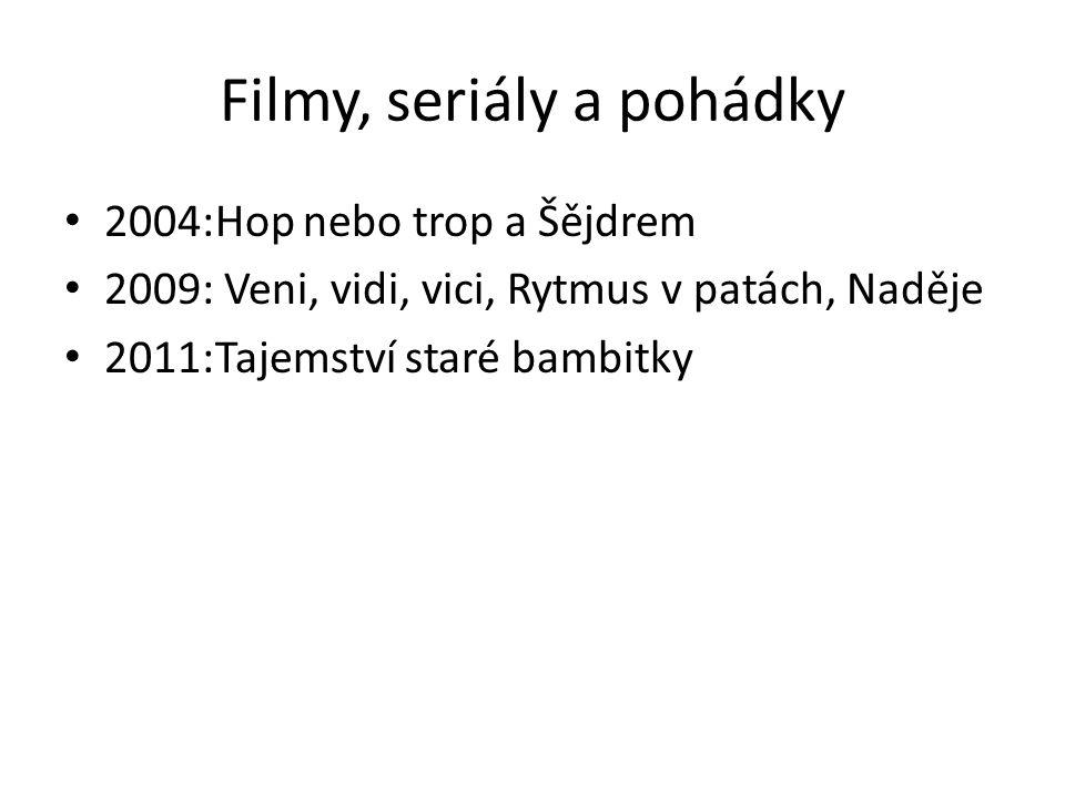 Filmy, seriály a pohádky 2004:Hop nebo trop a Šějdrem 2009: Veni, vidi, vici, Rytmus v patách, Naděje 2011:Tajemství staré bambitky