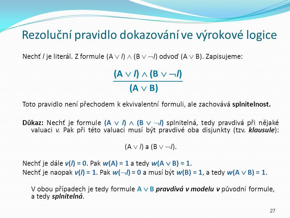 Rezoluční pravidlo dokazování ve výrokové logice Nechť l je literál. Z formule (A  l)  (B   l) odvoď (A  B). Zapisujeme: Toto pravidlo není přech
