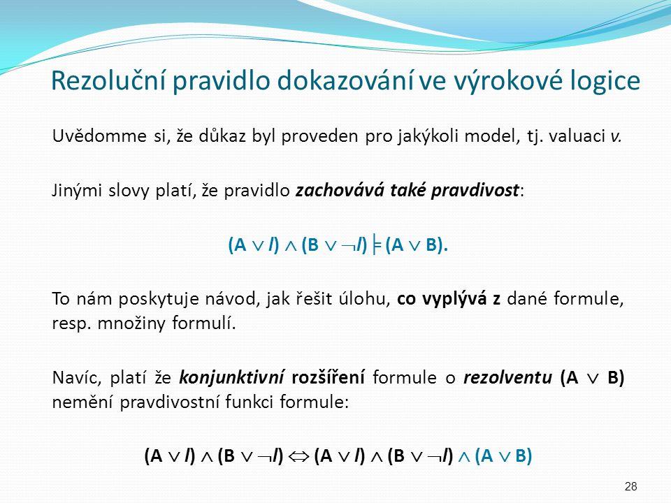 Uvědomme si, že důkaz byl proveden pro jakýkoli model, tj. valuaci v. Jinými slovy platí, že pravidlo zachovává také pravdivost: (A  l)  (B   l) ╞