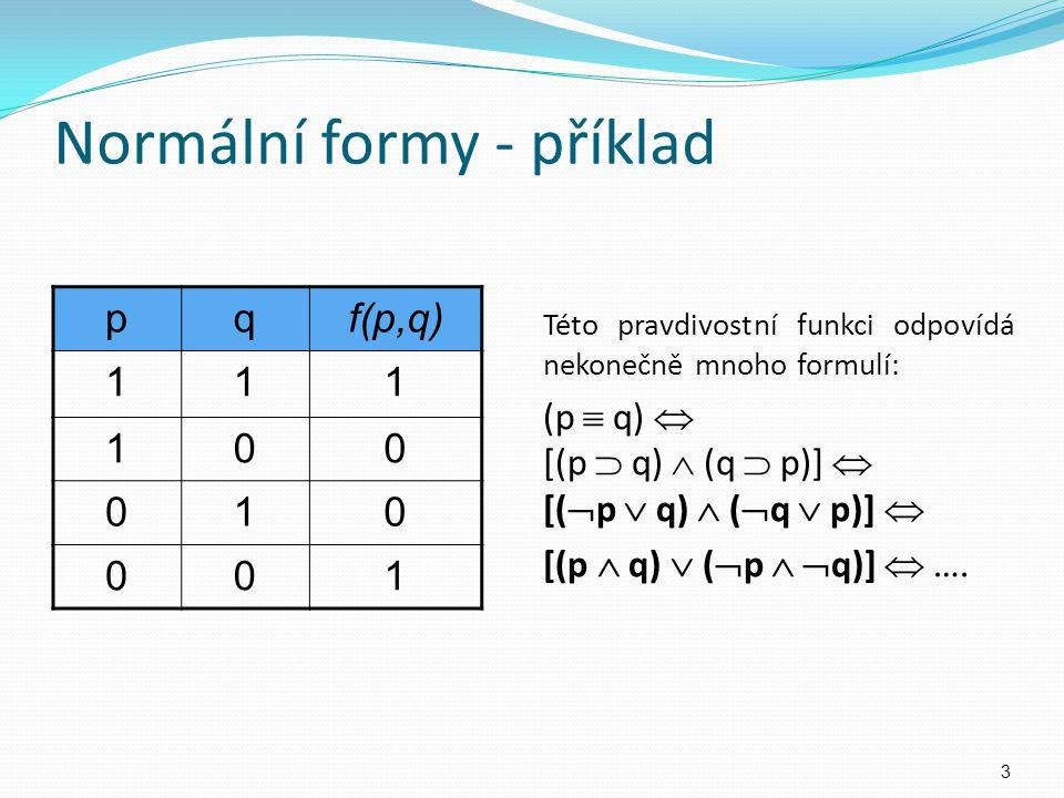 pqf(p,q) 111 100 010 001 Této pravdivostní funkci odpovídá nekonečně mnoho formulí: (p  q)  [(p  q)  (q  p)]  [(  p  q)  (  q  p)]  [(p 