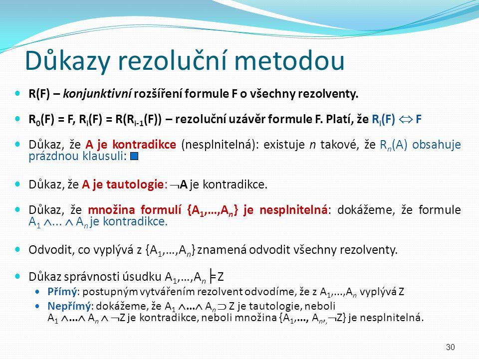 Důkazy rezoluční metodou R(F) – konjunktivní rozšíření formule F o všechny rezolventy. R 0 (F) = F, R i (F) = R(R i-1 (F)) – rezoluční uzávěr formule