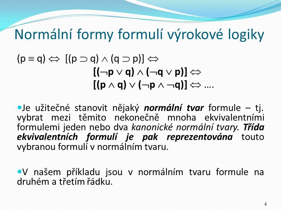(p  q)  [(p  q)  (q  p)]  [(  p  q)  (  q  p)]  [(p  q)  (  p   q)]  …. Je užitečné stanovit nějaký normální tvar formule – tj. vybr