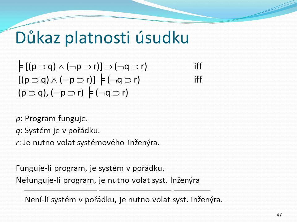 Důkaz platnosti úsudku ╞ [(p  q)  (  p  r)]  (  q  r) iff [(p  q)  (  p  r)] ╞ (  q  r)iff (p  q), (  p  r) ╞ (  q  r) p: Program fu