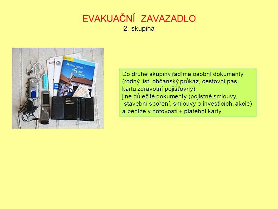 EVAKUAČNÍ ZAVAZADLO 2. skupina Do druhé skupiny řadíme osobní dokumenty (rodný list, občanský průkaz, cestovní pas, kartu zdravotní pojišťovny), jiné