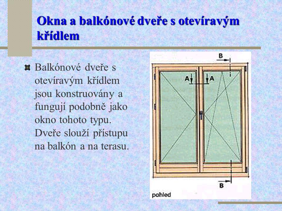 Okna a balkónové dveře s otevíravým křídlem Okna s otevíravým křídlem bývají jednoduchá nebo zdvojená, s jedním, dvěma či více křídly. Okno s dvěma kř