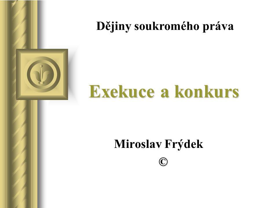 Exekuce a konkurs Miroslav Frýdek © Dějiny soukromého práva