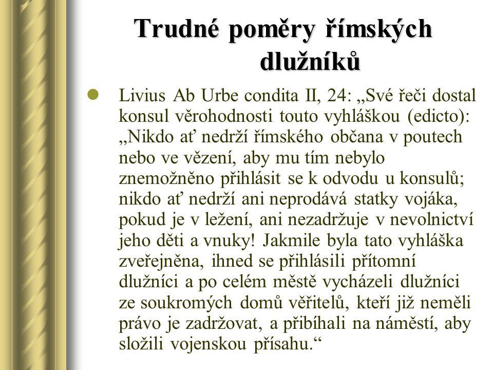 """Trudné poměry římských dlužníků Livius Ab Urbe condita II, 24: """"Své řeči dostal konsul věrohodnosti touto vyhláškou (edicto): """"Nikdo ať nedrží římskéh"""