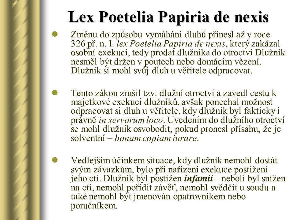 Lex Poetelia Papiria de nexis Změnu do způsobu vymáhání dluhů přinesl až v roce 326 př. n. l. lex Poetelia Papiria de nexis, který zakázal osobní exek