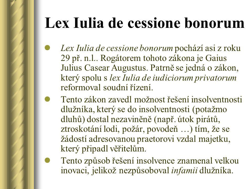 Lex Iulia de cessione bonorum Lex Iulia de cessione bonorum pochází asi z roku 29 př. n.l.. Rogátorem tohoto zákona je Gaius Julius Casear Augustus. P