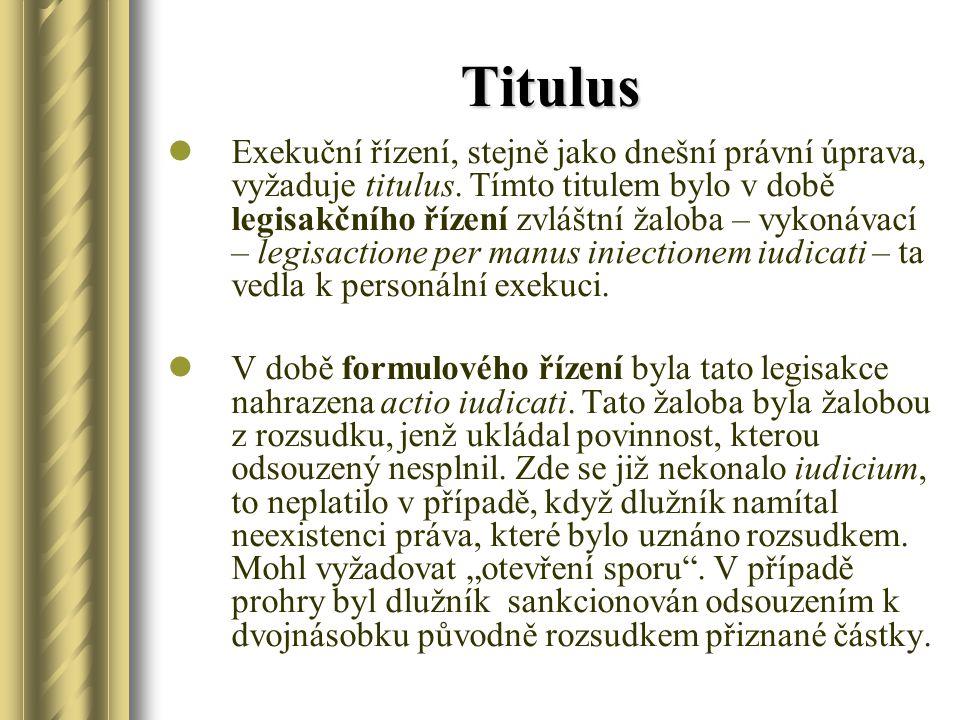 Titulus Exekuční řízení, stejně jako dnešní právní úprava, vyžaduje titulus. Tímto titulem bylo v době legisakčního řízení zvláštní žaloba – vykonávac