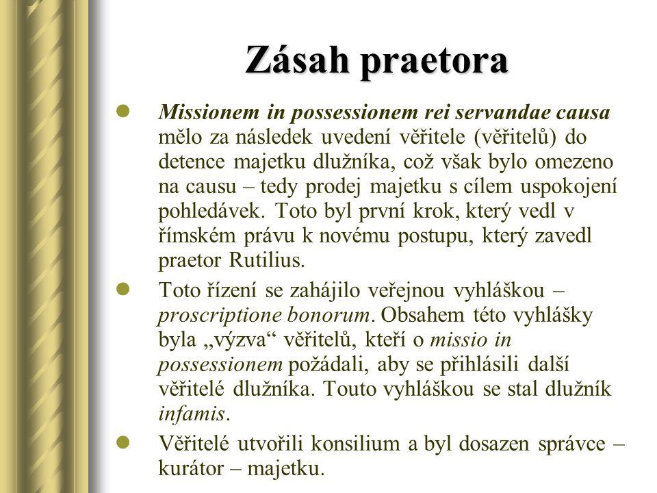 Zásah praetora Missionem in possessionem rei servandae causa mělo za následek uvedení věřitele (věřitelů) do detence majetku dlužníka, což však bylo o