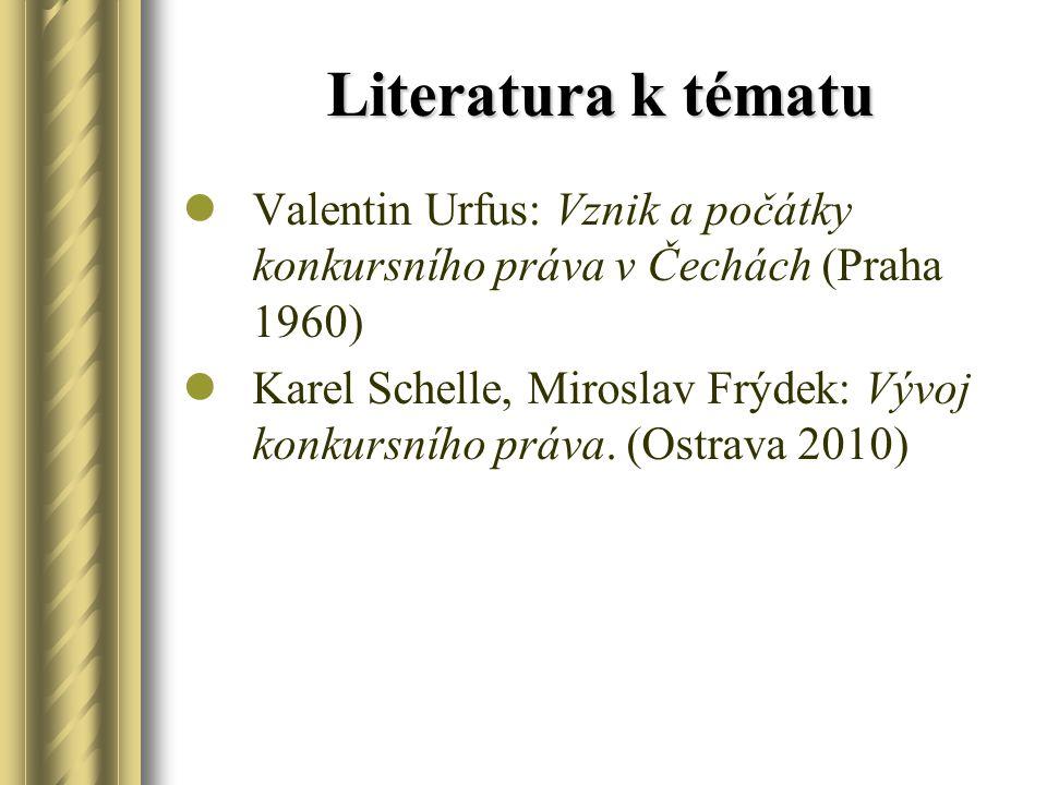 Literatura k tématu Valentin Urfus: Vznik a počátky konkursního práva v Čechách (Praha 1960) Karel Schelle, Miroslav Frýdek: Vývoj konkursního práva.