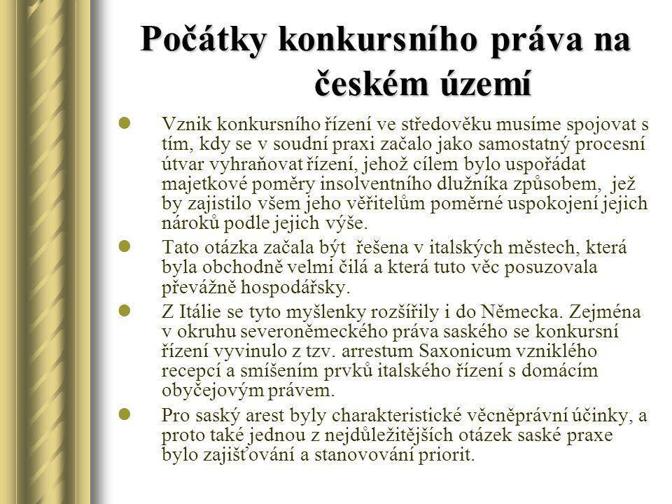 Počátky konkursního práva na českém území Vznik konkursního řízení ve středověku musíme spojovat s tím, kdy se v soudní praxi začalo jako samostatný p