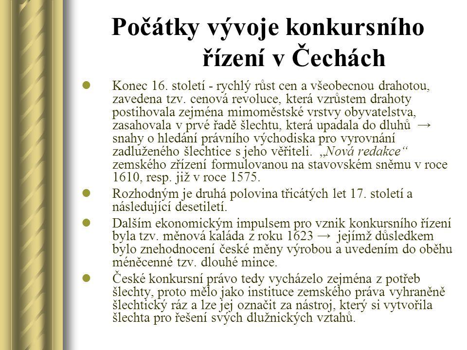 Počátky vývoje konkursního řízení v Čechách Konec 16. století - rychlý růst cen a všeobecnou drahotou, zavedena tzv. cenová revoluce, která vzrůstem d