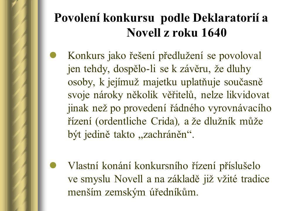 Povolení konkursu podle Deklaratorií a Novell z roku 1640 Konkurs jako řešení předlužení se povoloval jen tehdy, dospělo-li se k závěru, že dluhy osob