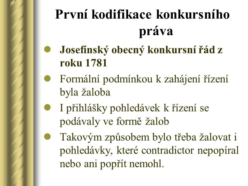 První kodifikace konkursního práva Josefínský obecný konkursní řád z roku 1781 Formální podmínkou k zahájení řízení byla žaloba I přihlášky pohledávek