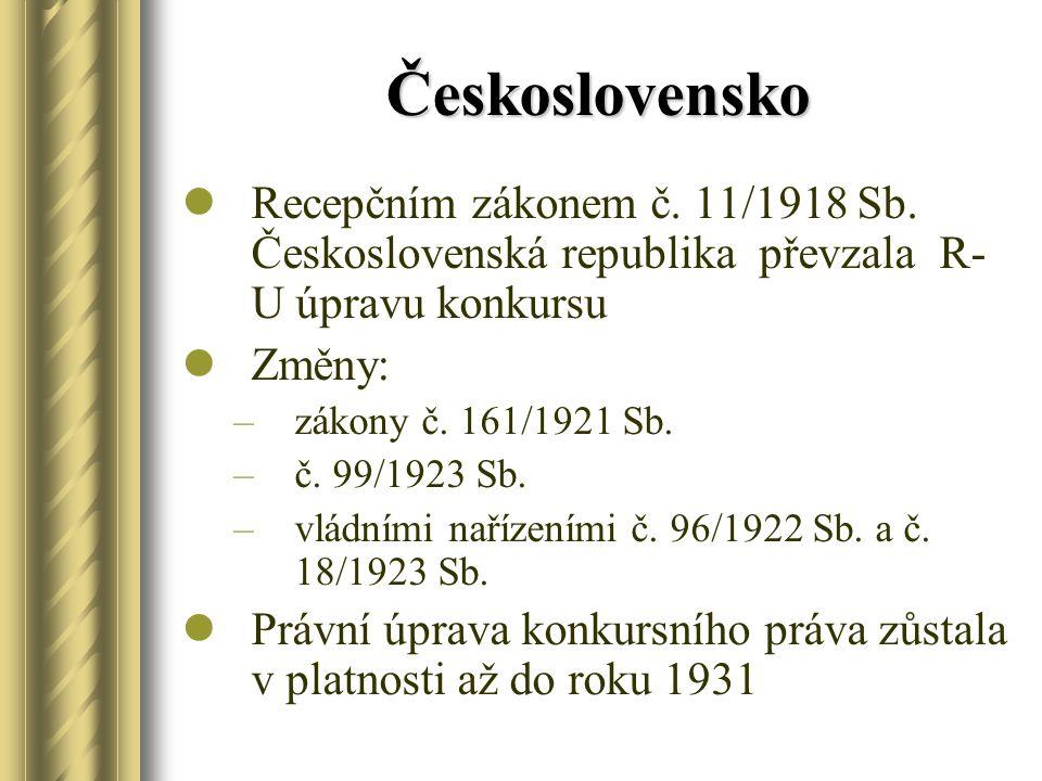 Československo Recepčním zákonem č. 11/1918 Sb. Československá republika převzala R- U úpravu konkursu Změny: –zákony č. 161/1921 Sb. –č. 99/1923 Sb.