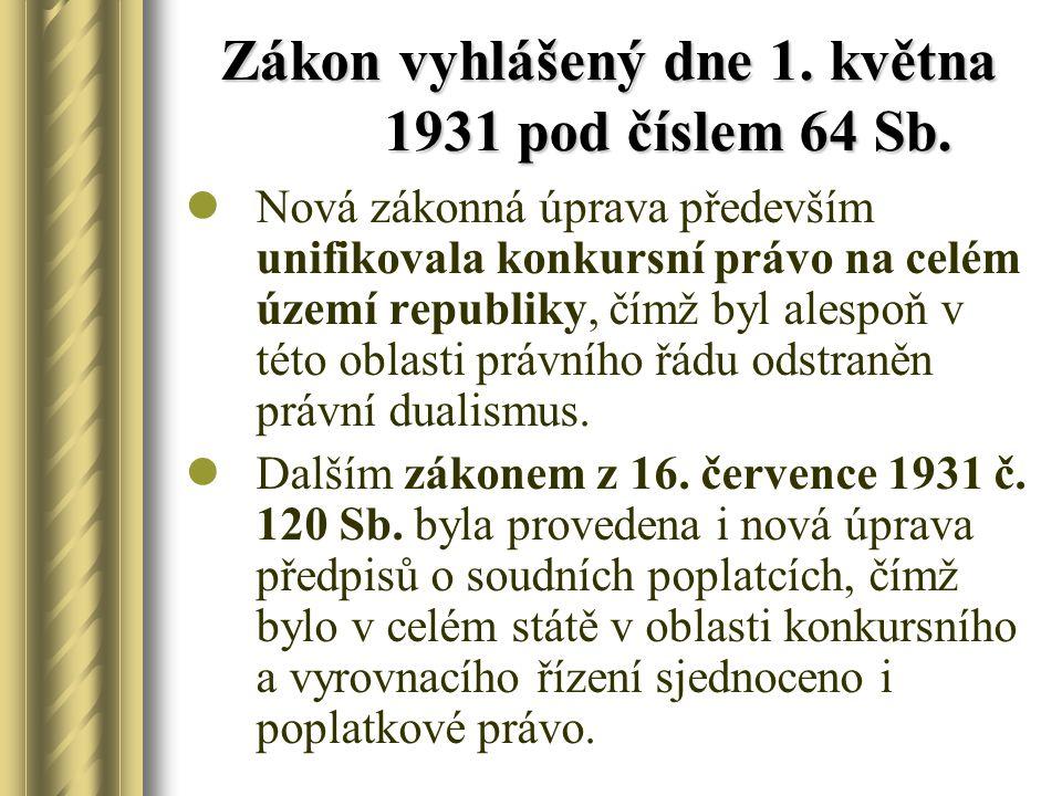 Zákon vyhlášený dne 1. května 1931 pod číslem 64 Sb. Nová zákonná úprava především unifikovala konkursní právo na celém území republiky, čímž byl ales