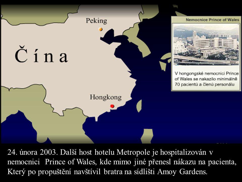 24. února 2003. Další host hotelu Metropole je hospitalizován v nemocnici Prince of Wales, kde mimo jiné přenesl nákazu na pacienta, Který po propuště