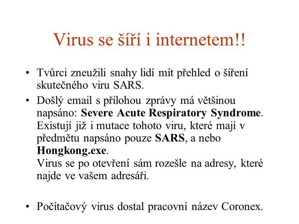 Virus se šíří i internetem!! Tvůrci zneužili snahy lidí mít přehled o šíření skutečného viru SARS. Došlý email s přílohou zprávy má většinou napsáno: