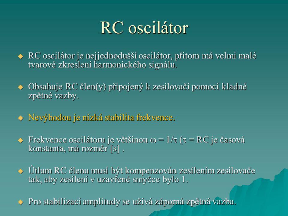 RC oscilátor  RC oscilátor je nejjednodušší oscilátor, přitom má velmi malé tvarové zkreslení harmonického signálu.