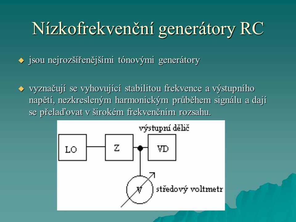 Nízkofrekvenční generátory RC  základem RC generátoru je oscilátor RC  představuje elektronický obvod, zpravidla v kombinaci kladné a záporné zpětné vazby  velikost výstupního napětí generátoru se nastavuje plynule potenciometrem v zesilovači a dále se upravuje přepínáním výstupního děliče  jednotlivé druhy generátorů se liší především zapojením oscilátoru