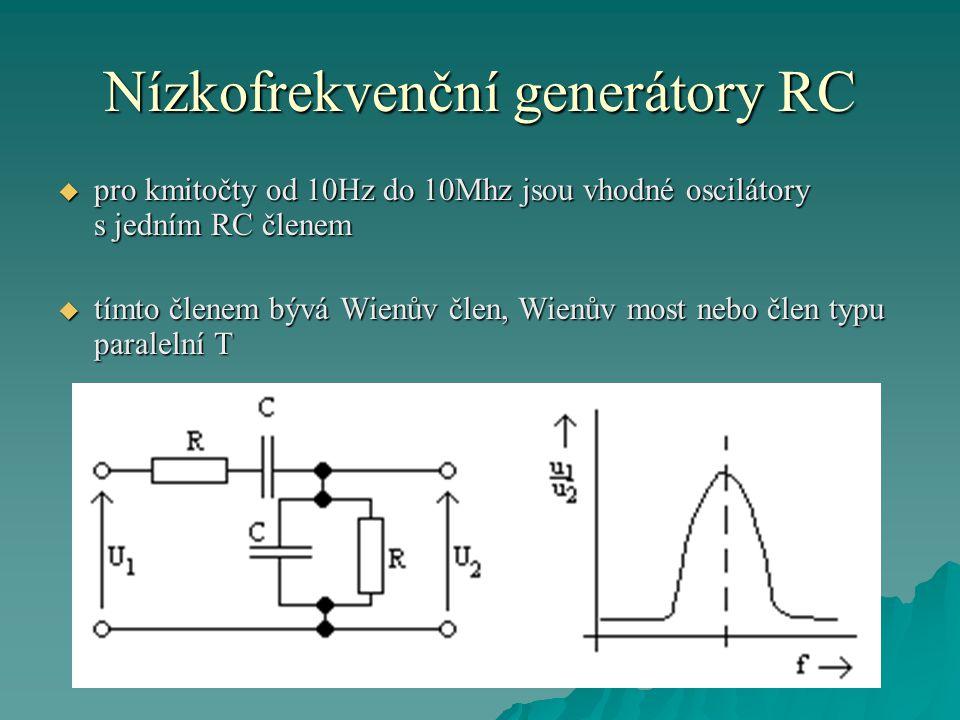 Nízkofrekvenční generátory RC  pro kmitočet oscilátoru RC platí zpravidla výraz, že kde R a C jsou hodnoty odporu a kapacity členů určující kmitočet  zesilovač je zapojen tak, aby měl malý výstupní odpor  výstupní dělič je vždy odporový