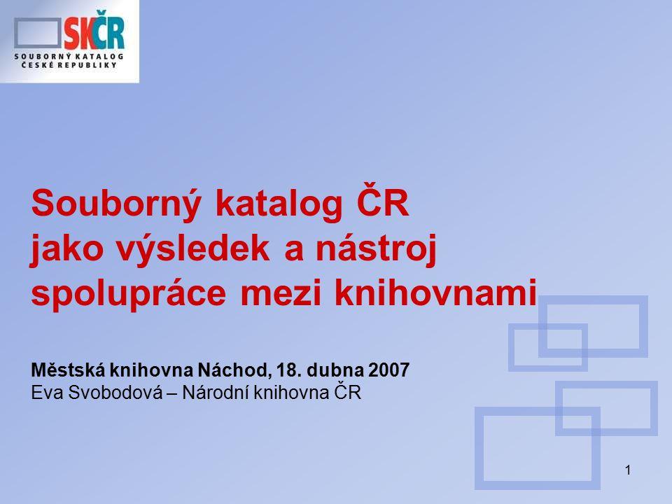 1 Souborný katalog ČR jako výsledek a nástroj spolupráce mezi knihovnami Městská knihovna Náchod, 18.