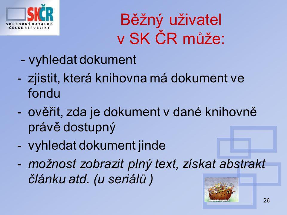 26 Běžný uživatel v SK ČR může: - vyhledat dokument -zjistit, která knihovna má dokument ve fondu -ověřit, zda je dokument v dané knihovně právě dostupný -vyhledat dokument jinde -možnost zobrazit plný text, získat abstrakt článku atd.