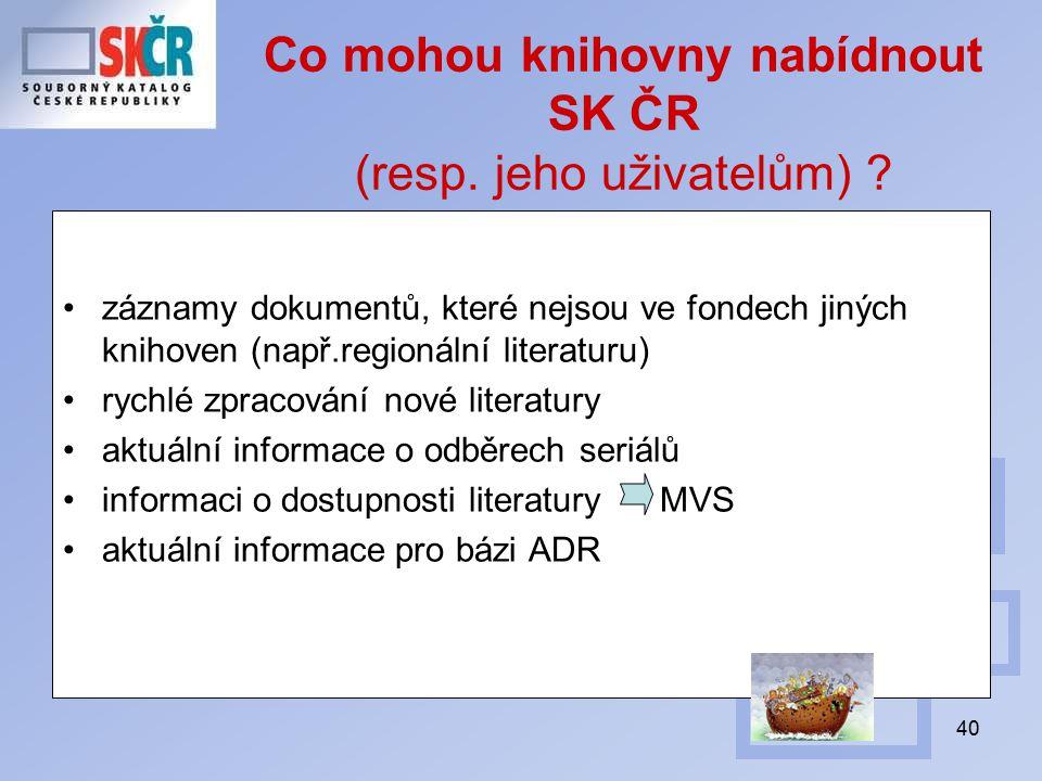 40 Co mohou knihovny nabídnout SK ČR (resp. jeho uživatelům) .
