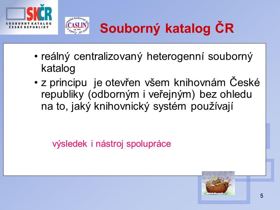 5 Souborný katalog ČR reálný centralizovaný heterogenní souborný katalog z principu je otevřen všem knihovnám České republiky (odborným i veřejným) bez ohledu na to, jaký knihovnický systém používají výsledek i nástroj spolupráce