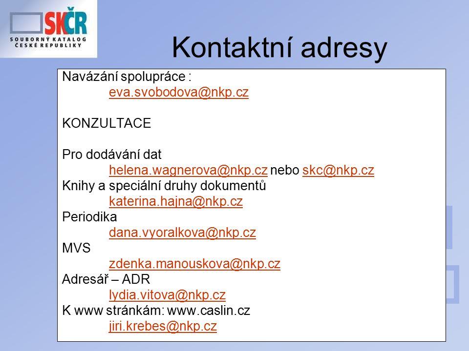 57 Kontaktní adresy Navázání spolupráce : eva.svobodova@nkp.cz KONZULTACE Pro dodávání dat helena.wagnerova@nkp.cz nebo skc@nkp.czhelena.wagnerova@nkp.cz Knihy a speciální druhy dokumentů katerina.hajna@nkp.cz Periodika dana.vyoralkova@nkp.cz MVS zdenka.manouskova@nkp.cz Adresář – ADR lydia.vitova@nkp.cz K www stránkám: www.caslin.cz jiri.krebes@nkp.cz