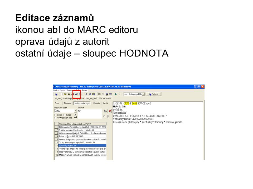 Editace záznamů ikonou abI do MARC editoru oprava údajů z autorit ostatní údaje – sloupec HODNOTA