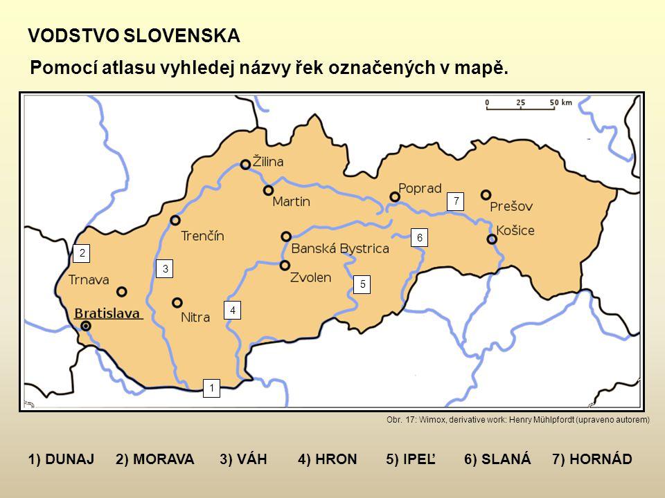 VODSTVO SLOVENSKA Pomocí atlasu vyhledej názvy řek označených v mapě. 2 3 1 4 5 6 7 1) DUNAJ2) MORAVA3) VÁH4) HRON5) IPEĽ6) SLANÁ7) HORNÁD Obr. 17: Wi