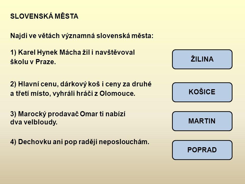 SLOVENSKÁ MĚSTA Najdi ve větách významná slovenská města: 1) Karel Hynek Mácha žil i navštěvoval školu v Praze. 2) Hlavní cenu, dárkový koš i ceny za
