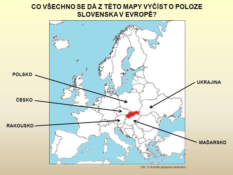 CO VŠECHNO SE DÁ Z TÉTO MAPY VYČÍST O POLOZE SLOVENSKA V EVROPĚ? Obr. 5: KoenB (upraveno autorem) POLSKO ČESKO RAKOUSKO UKRAJINA MAĎARSKO